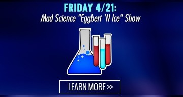 Friday 04/21: Mad Science Eggbert N Ice Show